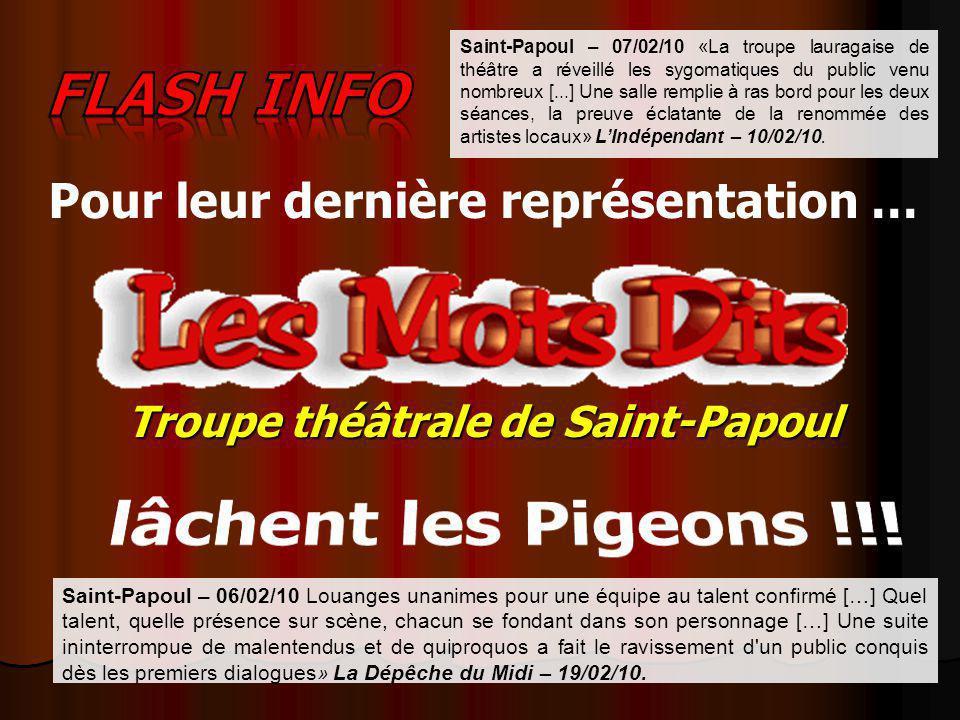 Saint-Papoul – 07/02/10 «La troupe lauragaise de théâtre a réveillé les sygomatiques du public venu nombreux [...] Une salle remplie à ras bord pour l