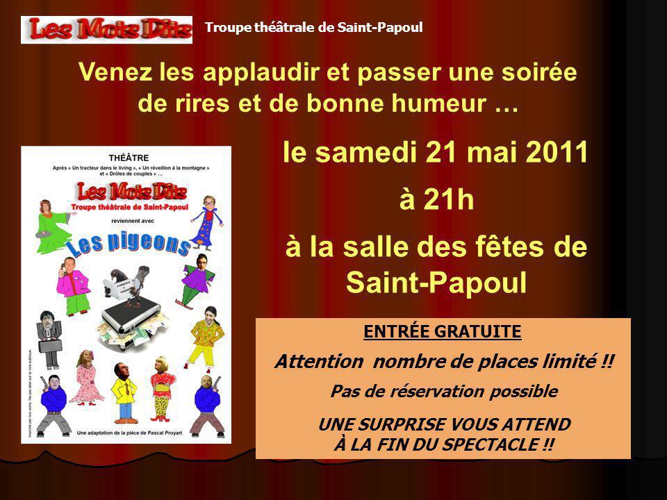 le samedi 21 mai 2011 à 21h à la salle des fêtes de Saint-Papoul Venez les applaudir et passer une soirée de rires et de bonne humeur … ENTRÉE GRATUIT