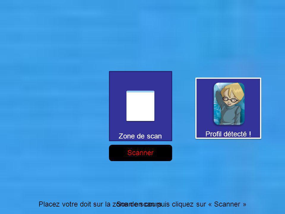 Placez votre doit sur la zone de scan puis cliquez sur « Scanner » Zone de scan Scanner Scan en cours… Profil détecté !