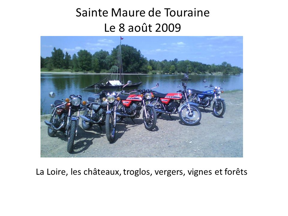 Sainte Maure de Touraine Le 8 août 2009 La Loire, les châteaux, troglos, vergers, vignes et forêts