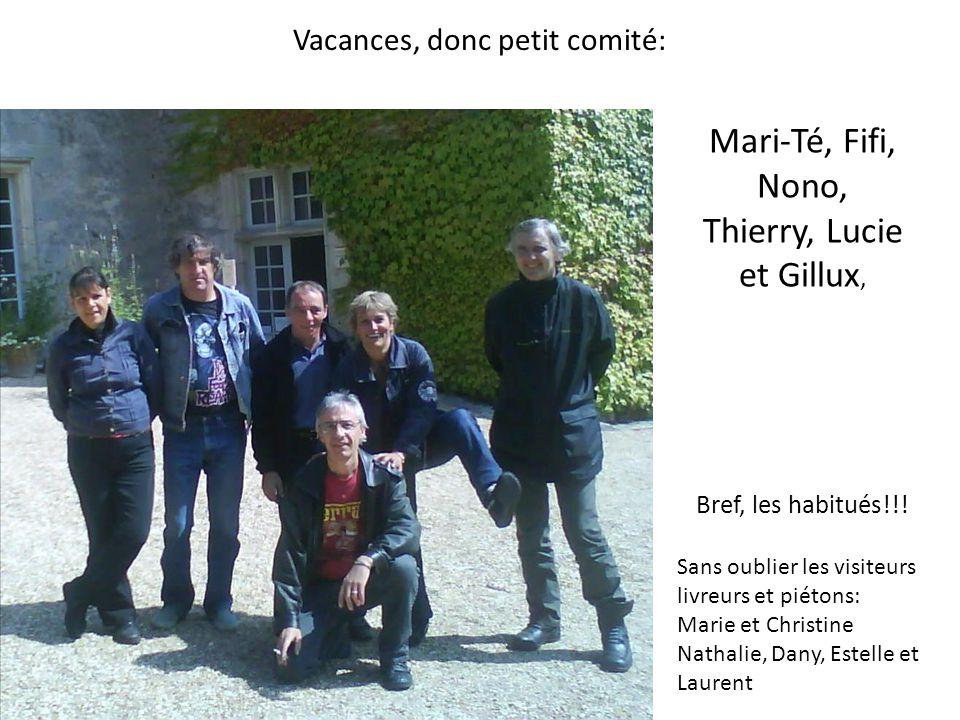 Vacances, donc petit comité: Mari-Té, Fifi, Nono, Thierry, Lucie et Gillux, Bref, les habitués!!! Sans oublier les visiteurs livreurs et piétons: Mari