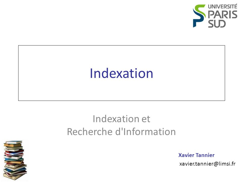 Xavier Tannier xavier.tannier@limsi.fr Indexation Indexation et Recherche d'Information