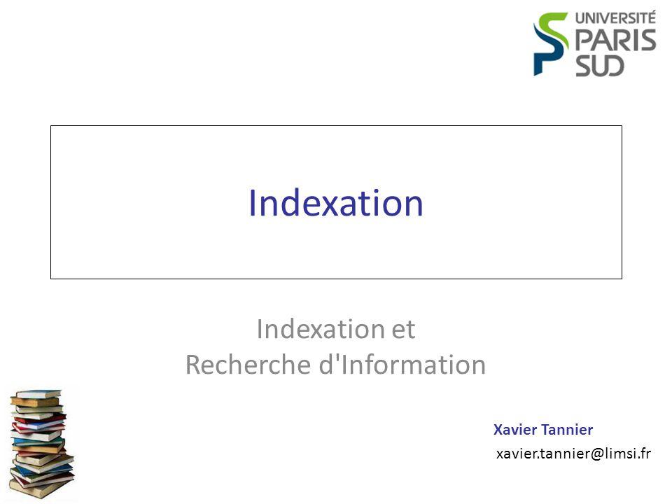 Indexation et Recherche d Information Xavier Tannier Indexation Construction de lindex 12 …..