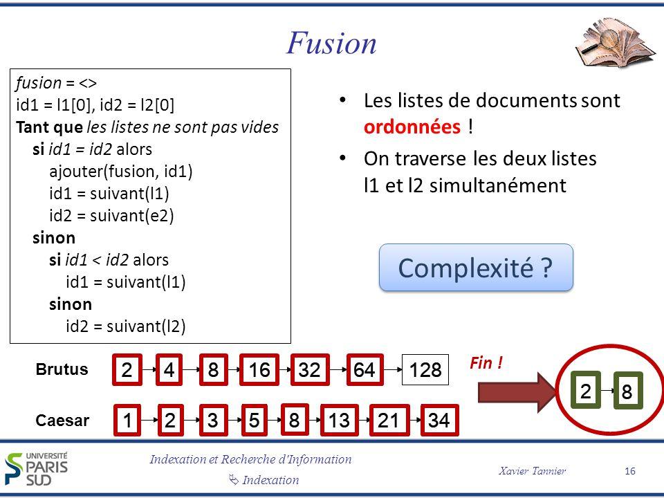 Indexation et Recherche d'Information Indexation Xavier Tannier Fusion Les listes de documents sont ordonnées ! On traverse les deux listes l1 et l2 s