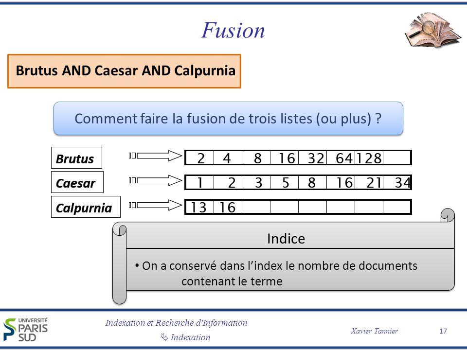 Indexation et Recherche d'Information Indexation Xavier Tannier Fusion Brutus AND Caesar AND Calpurnia Comment faire la fusion de trois listes (ou plu