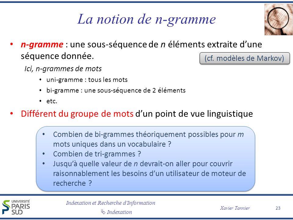Indexation et Recherche d'Information Indexation Xavier Tannier La notion de n-gramme n-gramme : une sous-séquence de n éléments extraite dune séquenc