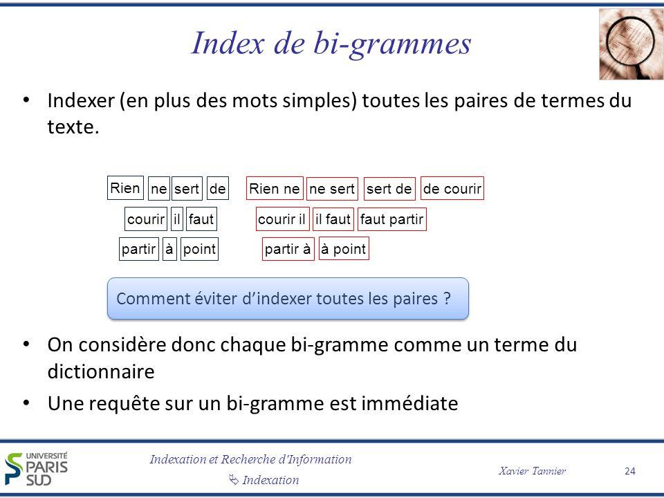 Indexation et Recherche d'Information Indexation Xavier Tannier Index de bi-grammes Indexer (en plus des mots simples) toutes les paires de termes du