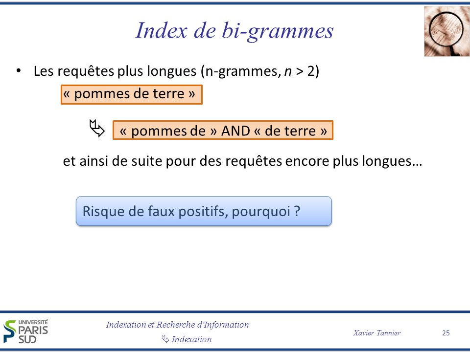 Indexation et Recherche d'Information Indexation Xavier Tannier Index de bi-grammes Les requêtes plus longues (n-grammes, n > 2) « pommes de terre » e