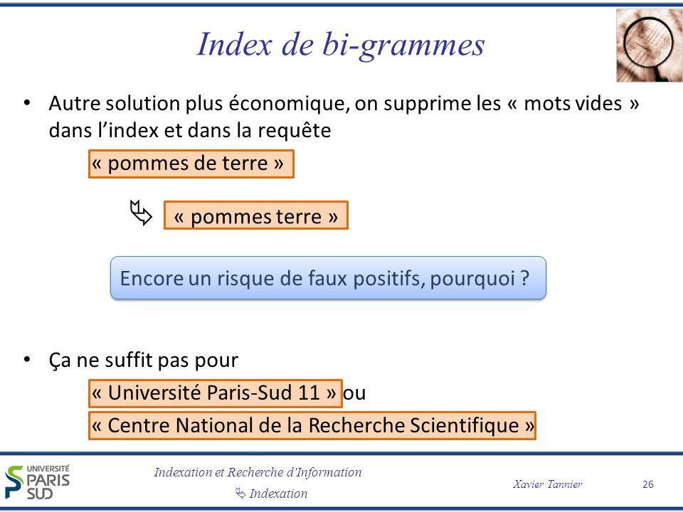 Indexation et Recherche d'Information Indexation Xavier Tannier Index de bi-grammes Autre solution plus économique, on supprime les « mots vides » dan