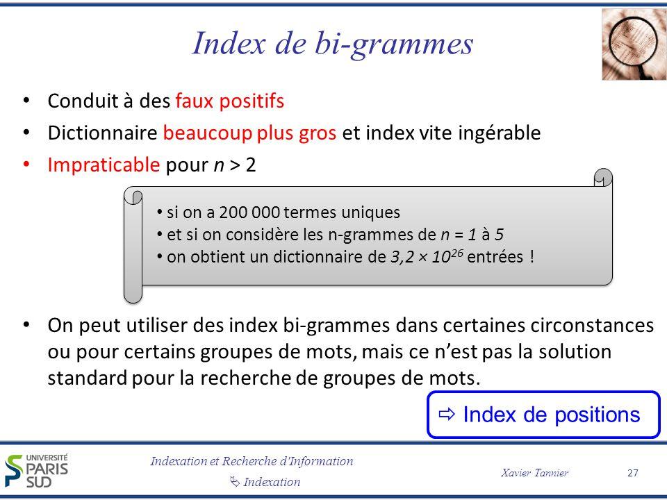 Indexation et Recherche d'Information Indexation Xavier Tannier Index de bi-grammes Conduit à des faux positifs Dictionnaire beaucoup plus gros et ind
