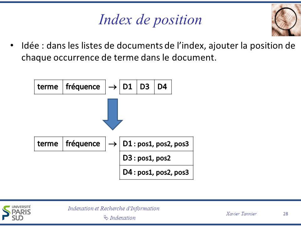 Indexation et Recherche d'Information Indexation Xavier Tannier Index de position Idée : dans les listes de documents de lindex, ajouter la position d