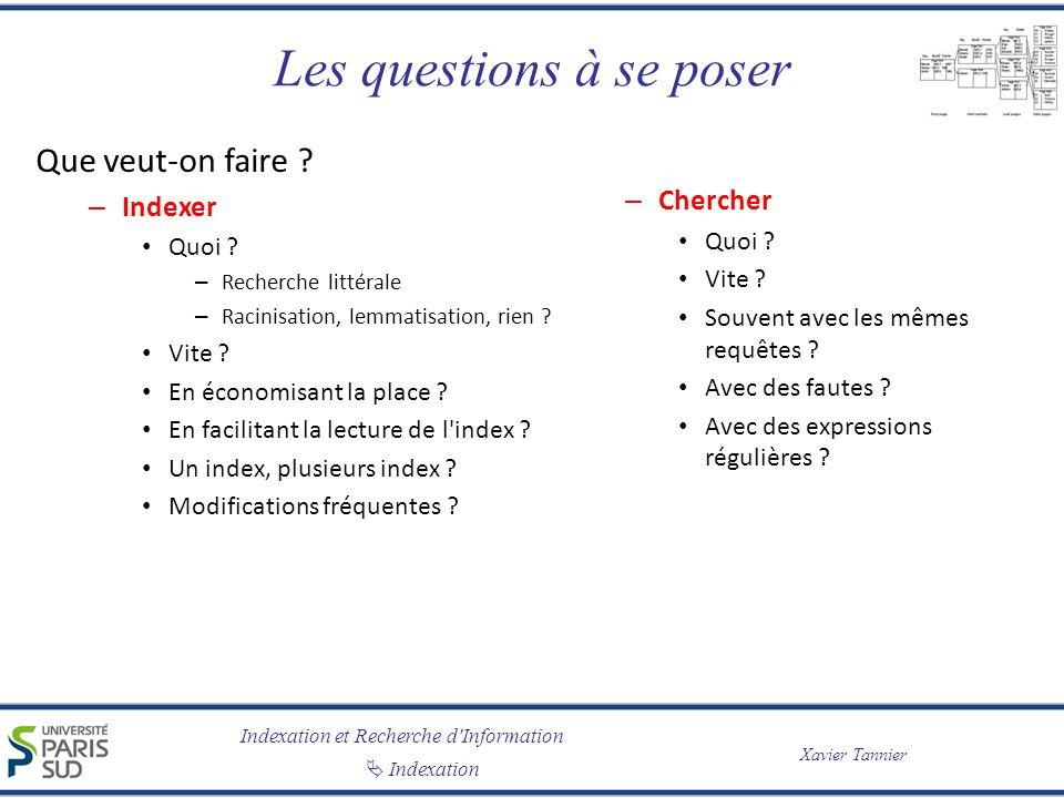 Indexation et Recherche d'Information Indexation Xavier Tannier Les questions à se poser Que veut-on faire ? – Indexer Quoi ? – Recherche littérale –