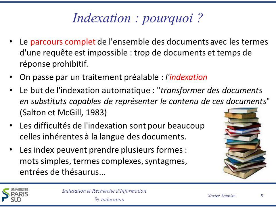 Indexation et Recherche d'Information Indexation Xavier Tannier Indexation : pourquoi ? Le parcours complet de l'ensemble des documents avec les terme