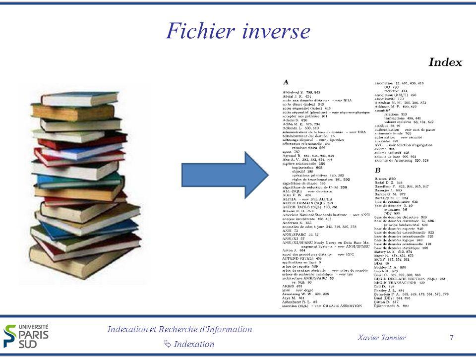Indexation et Recherche d Information Indexation Xavier Tannier Indexation : le fichier inverse Notion classique de l index Un fichier inverse associe des index aux documents qui les contiennent.