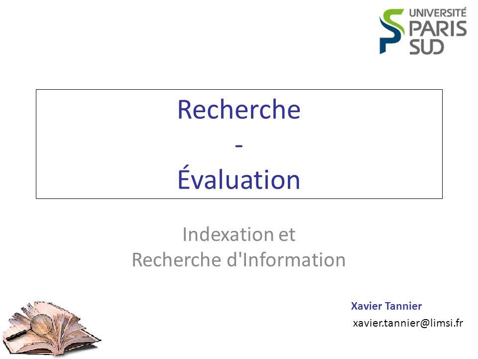 Indexation et Recherche d Information Recherche, évaluation Xavier Tannier Quest-ce quun bon moteur de recherche .