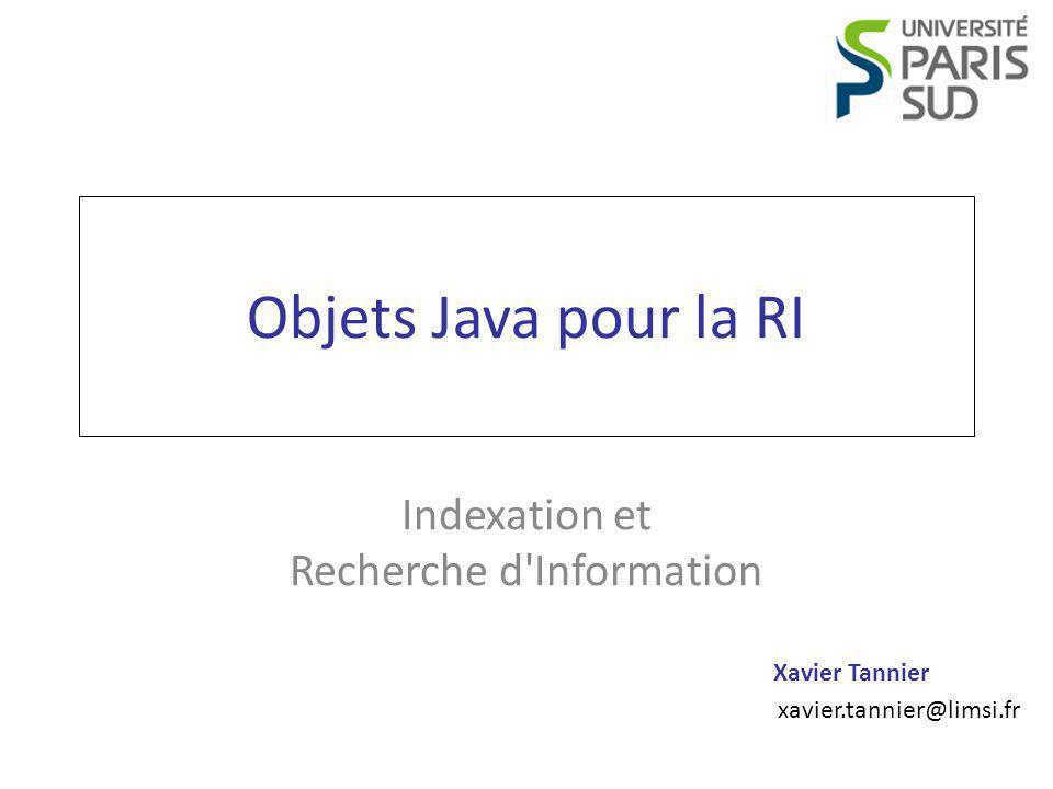 Xavier Tannier xavier.tannier@limsi.fr Objets Java pour la RI Indexation et Recherche d'Information