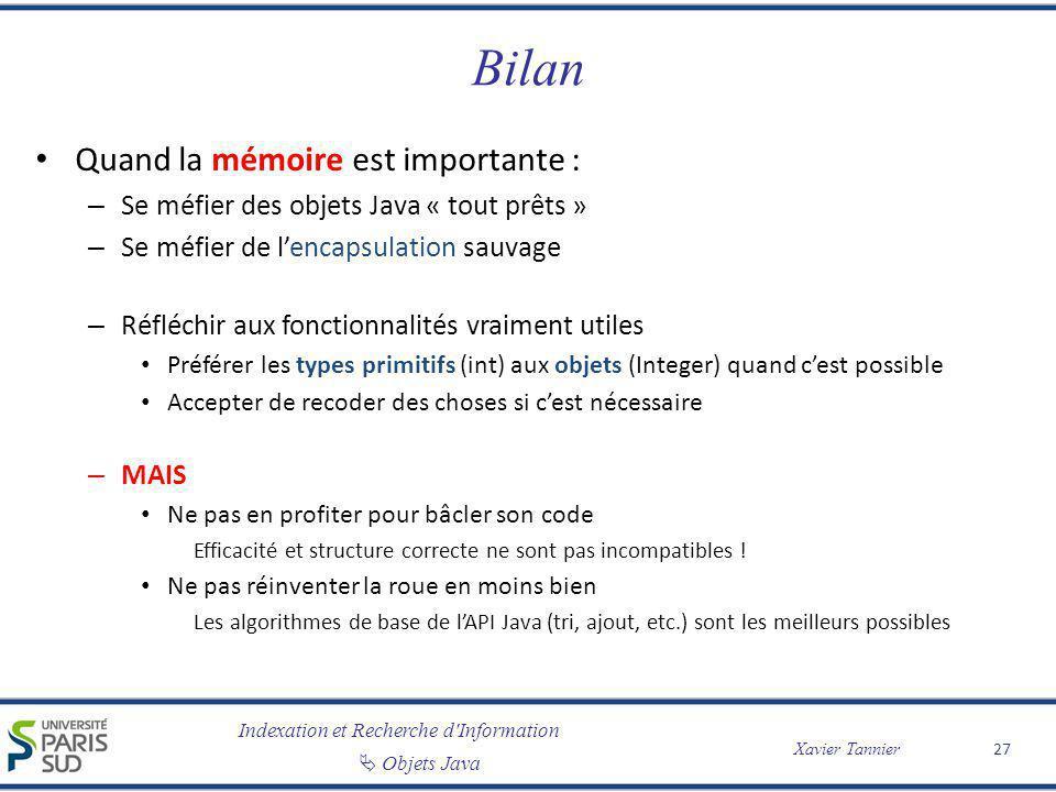 Indexation et Recherche d'Information Objets Java Xavier Tannier Bilan Quand la mémoire est importante : – Se méfier des objets Java « tout prêts » –