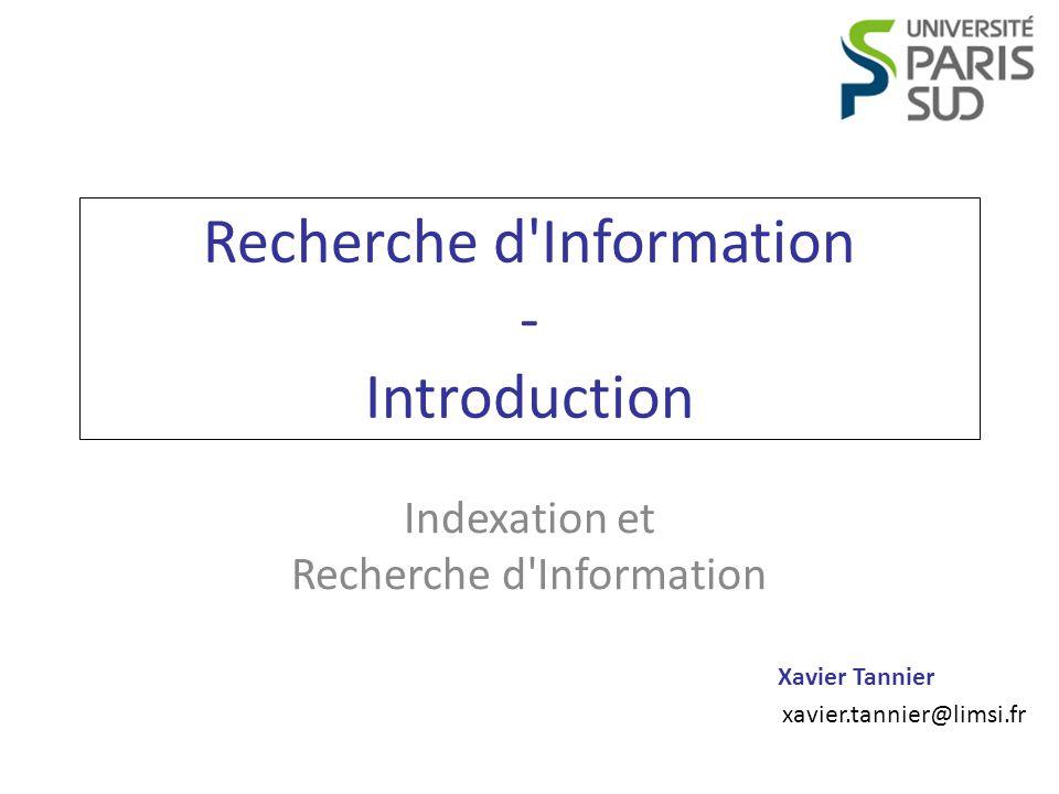 Indexation et Recherche d Information Introduction Xavier Tannier Diversité des besoins d information (1/2) Recherche dun élément connu – Lutilisateur sait exactement quels éléments il recherche.