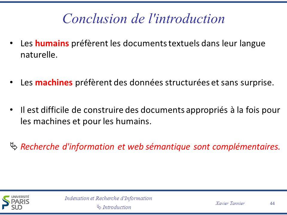 Indexation et Recherche d Information Introduction Xavier Tannier Conclusion de l introduction Les humains préfèrent les documents textuels dans leur langue naturelle.