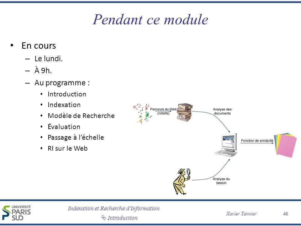 Indexation et Recherche d Information Introduction Xavier Tannier Pendant ce module En cours – Le lundi.