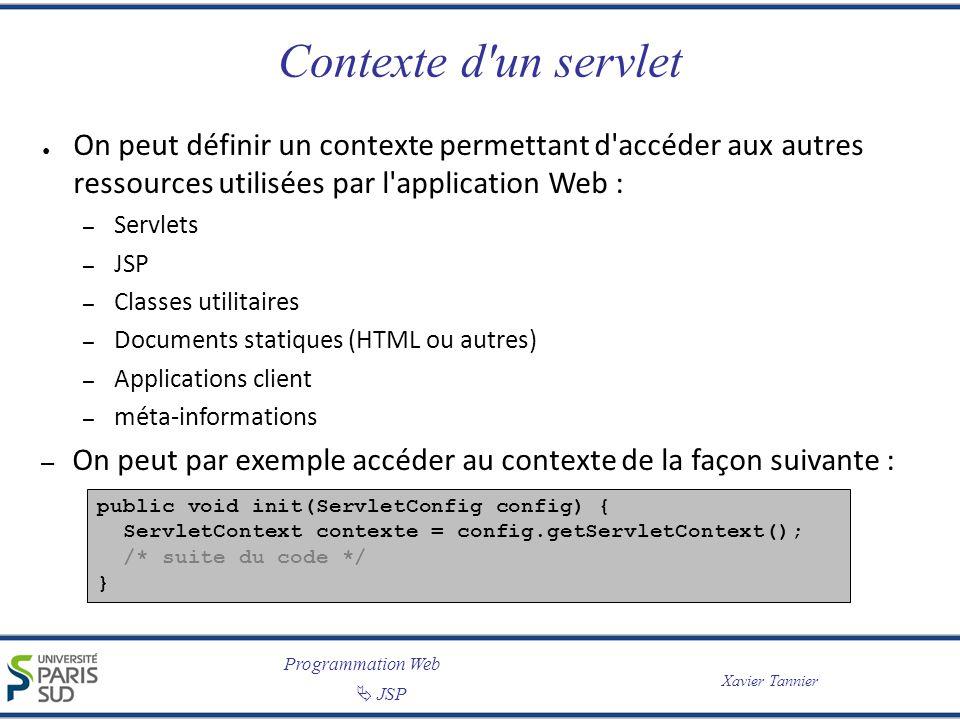 Programmation Web JSP Xavier Tannier Contexte d'un servlet On peut définir un contexte permettant d'accéder aux autres ressources utilisées par l'appl