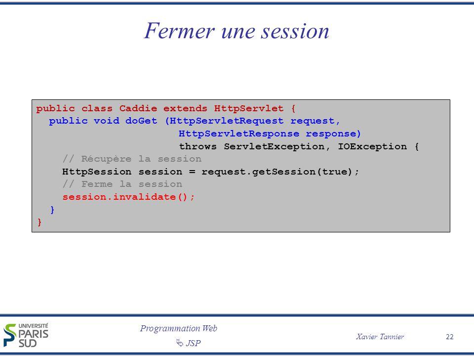 Programmation Web Xavier Tannier JSP 22 Fermer une session public class Caddie extends HttpServlet { public void doGet (HttpServletRequest request, Ht