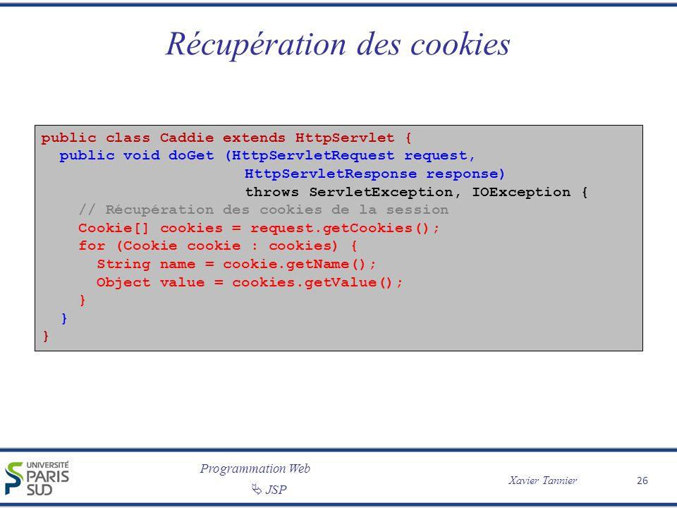 Programmation Web Xavier Tannier JSP 26 Récupération des cookies public class Caddie extends HttpServlet { public void doGet (HttpServletRequest reque