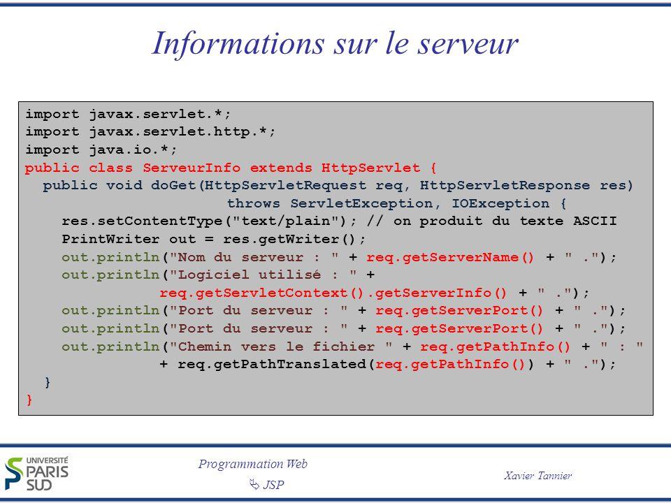 Programmation Web Xavier Tannier JSP Informations sur le serveur import javax.servlet.*; import javax.servlet.http.*; import java.io.*; public class S