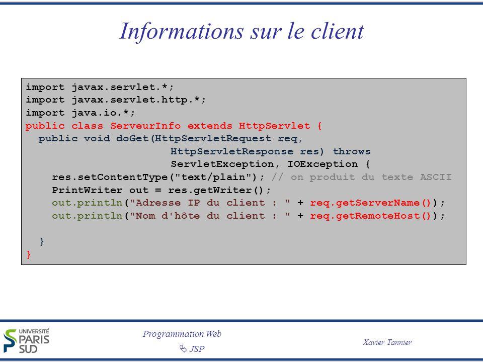 Programmation Web Xavier Tannier JSP Informations sur le client import javax.servlet.*; import javax.servlet.http.*; import java.io.*; public class Se