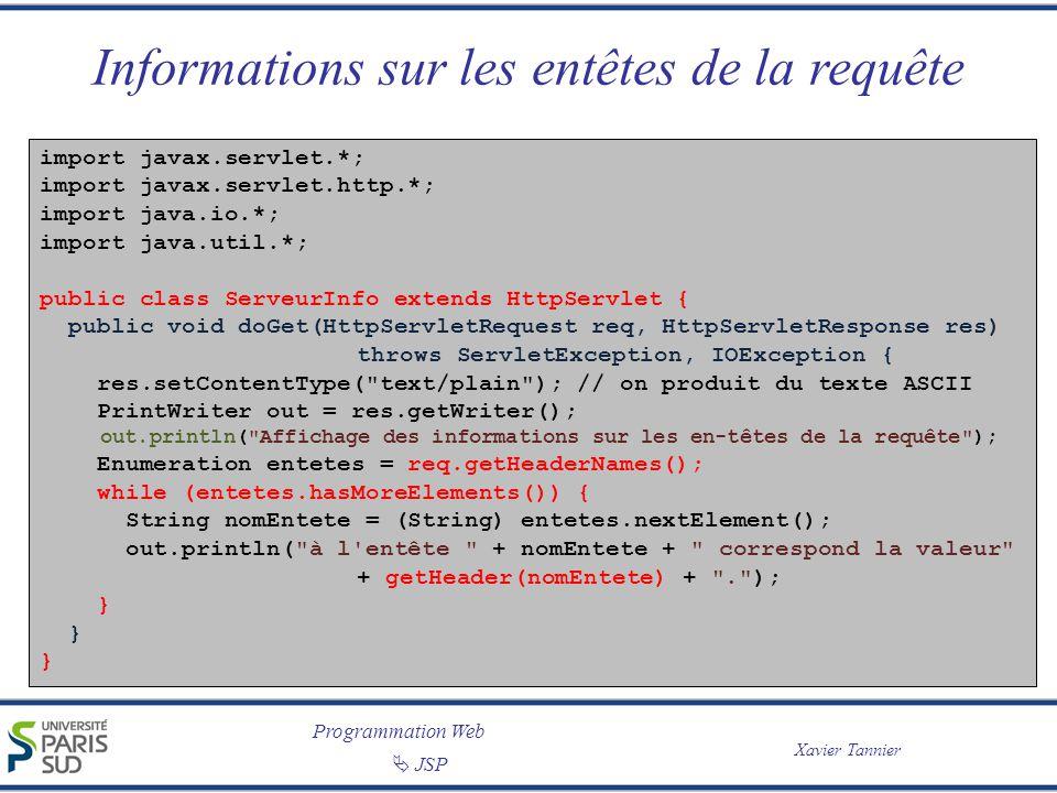 Programmation Web Xavier Tannier JSP Informations sur les entêtes de la requête import javax.servlet.*; import javax.servlet.http.*; import java.io.*;