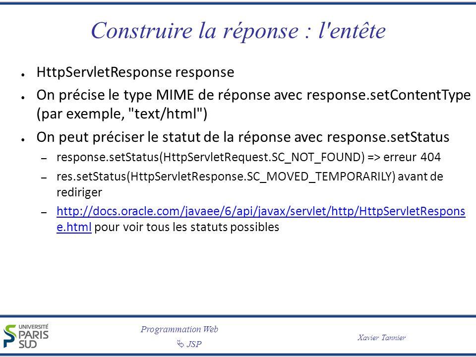 Programmation Web JSP Xavier Tannier Construire la réponse : l'entête HttpServletResponse response On précise le type MIME de réponse avec response.se