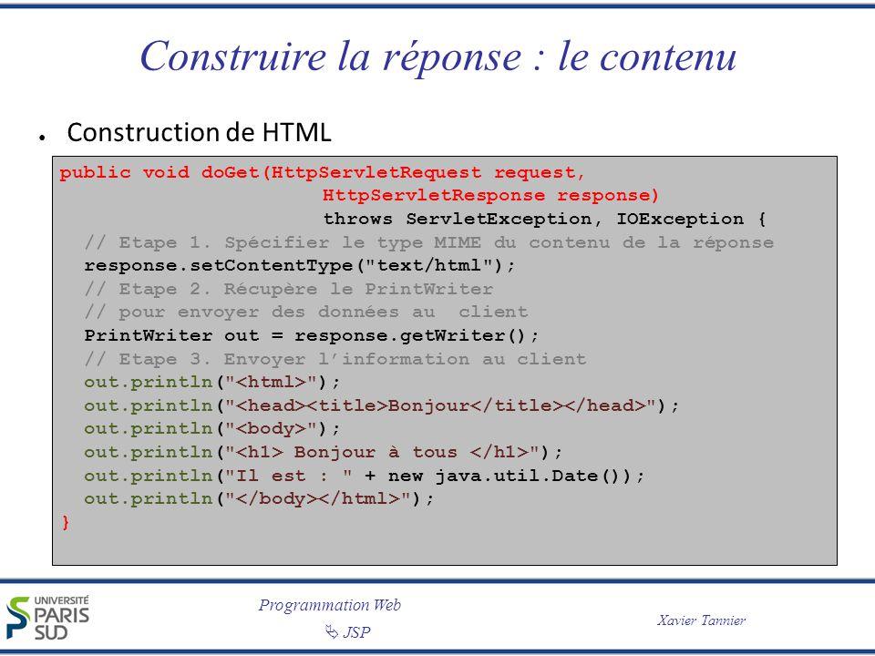 Programmation Web JSP Xavier Tannier Construire la réponse : le contenu Construction de HTML public void doGet(HttpServletRequest request, HttpServlet