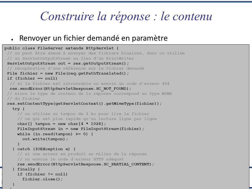 Programmation Web JSP Xavier Tannier Construire la réponse : le contenu Renvoyer un fichier demandé en paramètre public class FileServer extends HttpS
