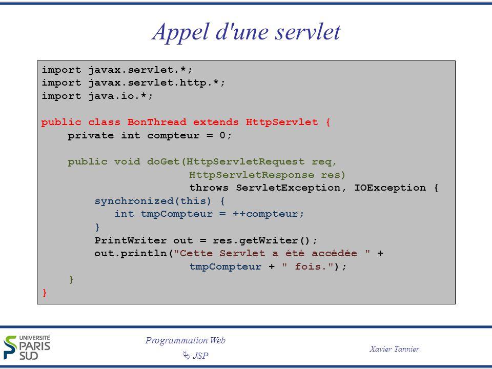 Programmation Web JSP Xavier Tannier Construire la réponse : le contenu Renvoyer un fichier demandé en paramètre public class FileServer extends HttpServlet { // on peut être amené à envoyer des fichiers binaires, donc on utilise // un ServletOutputStream au lieu d un PrintWriter ServletOutputStream out = res.getOutputStream(); // récupération d une référence sur le fichier demandé File fichier = new File(req.getPathTranslated(); if (fichier == null) // si le fichier est introuvable on envoie un code d erreur 404 res.sendError(HttpServletResponse.SC_NOT_FOUND); // sinon le type de contenu de la réponse correspond au type MIME // du fichier res.setContentType(getServletContext().getMimeType(fichier)); try { // on utilise un tampon de 4 ko pour lire le fichier // ce qui est plus rapide qu un lecture ligne par ligne char[] tampon = new char[4 * 1024]; FileInputStream in = new FileInputStream(fichier); while (in.read(tampon) >= 0) { out.write(tampon); } } catch (IOEXception e) { // si une erreur se produit au milieu de la réponse // on envoie le code d erreur HTTP adéquat res.sendError(HttpServletResponse.SC_PARTIAL_CONTENT); } finally { if (fichier != null) fichier.close(); }