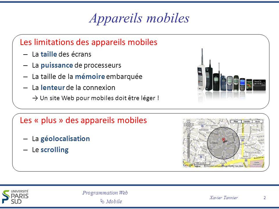 Programmation Web Mobile Xavier Tannier Appareils mobiles Les limitations des appareils mobiles – La taille des écrans – La puissance de processeurs –