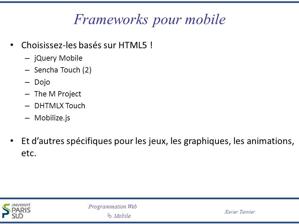 Programmation Web Mobile Xavier Tannier Frameworks pour mobile Choisissez-les basés sur HTML5 ! – jQuery Mobile – Sencha Touch (2) – Dojo – The M Proj