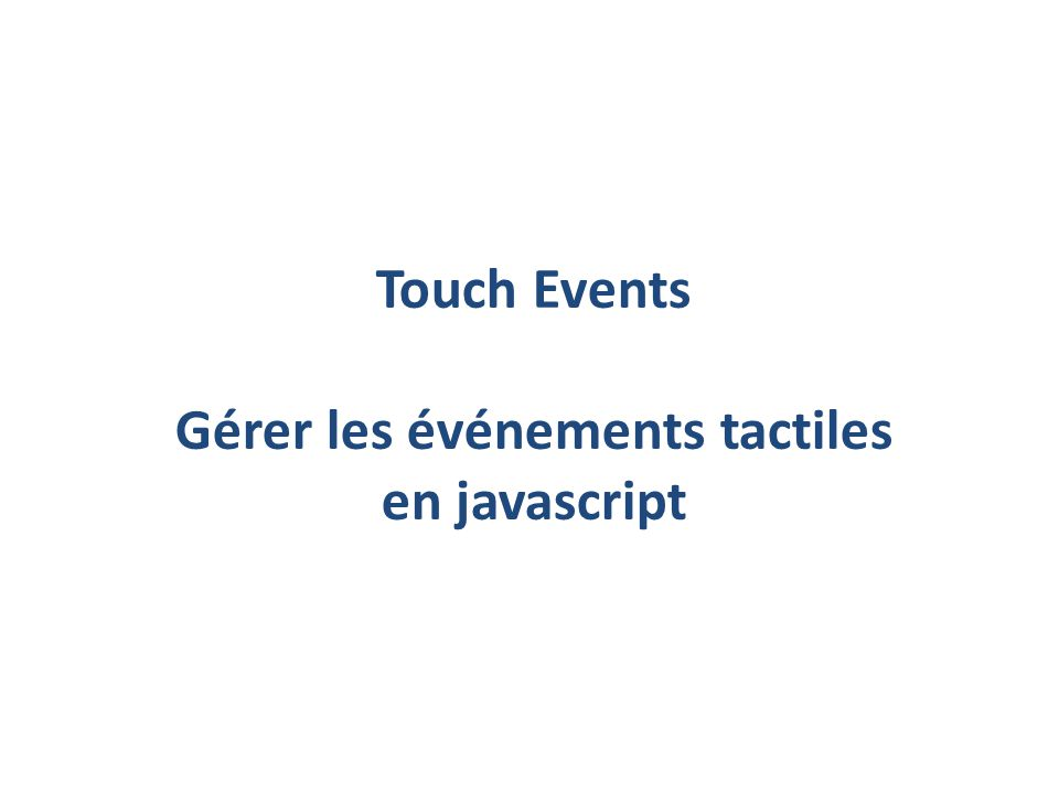 Touch Events Gérer les événements tactiles en javascript