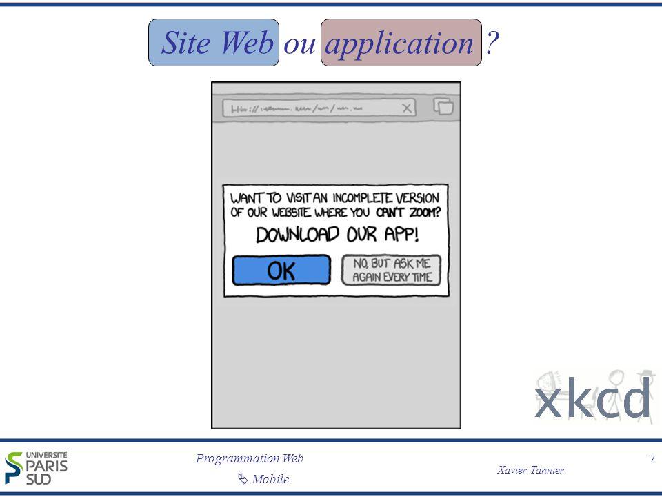 Programmation Web Xavier Tannier Mobile Divers 18 /* Pour empêcher les débordements * (width + padding + border = taille totale) */ @media screen and (max-width:768px) { *: { -webkit-box-sizing: border-box; /* Safari/Chrome */ -moz-box-sizing: border-box; /* Firefox, other Gecko */ box-sizing: border-box; /* Opera/IE 8+ */ } CSS