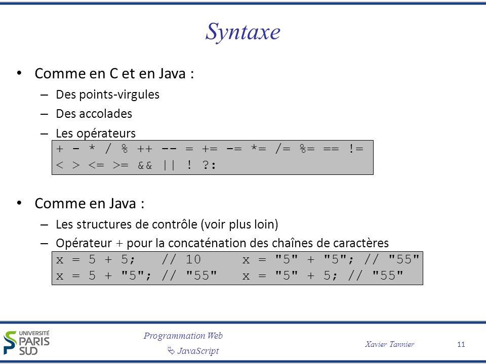 Programmation Web JavaScript Xavier Tannier Syntaxe Comme en C et en Java : – Des points-virgules – Des accolades – Les opérateurs + - * / % ++ -- = += -= *= /= %= == != = &&    .