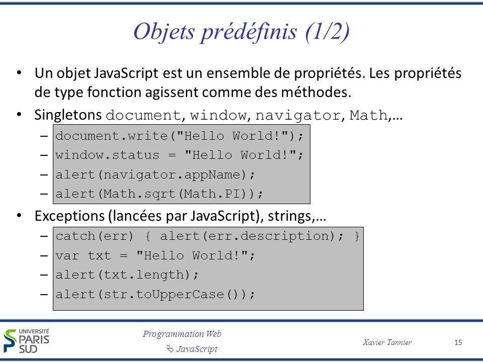 Programmation Web JavaScript Xavier Tannier Objets prédéfinis (1/2) Un objet JavaScript est un ensemble de propriétés.