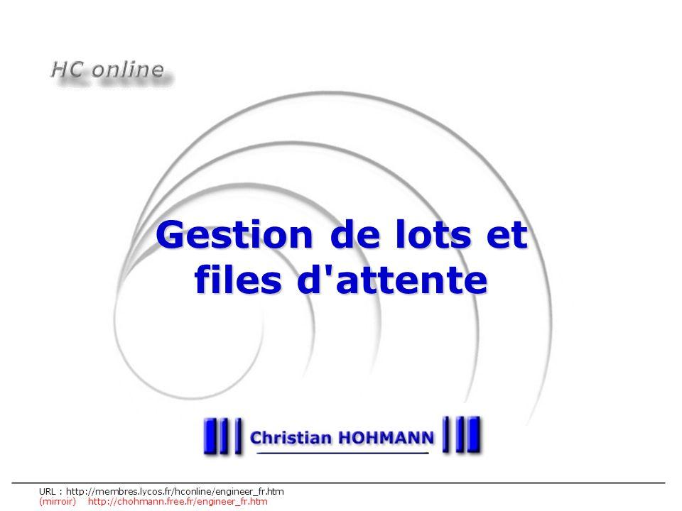 URL : http://membres.lycos.fr/hconline/engineer_fr.htm (mirroir) http://chohmann.free.fr/engineer_fr.htm Gestion de lots et files d'attente