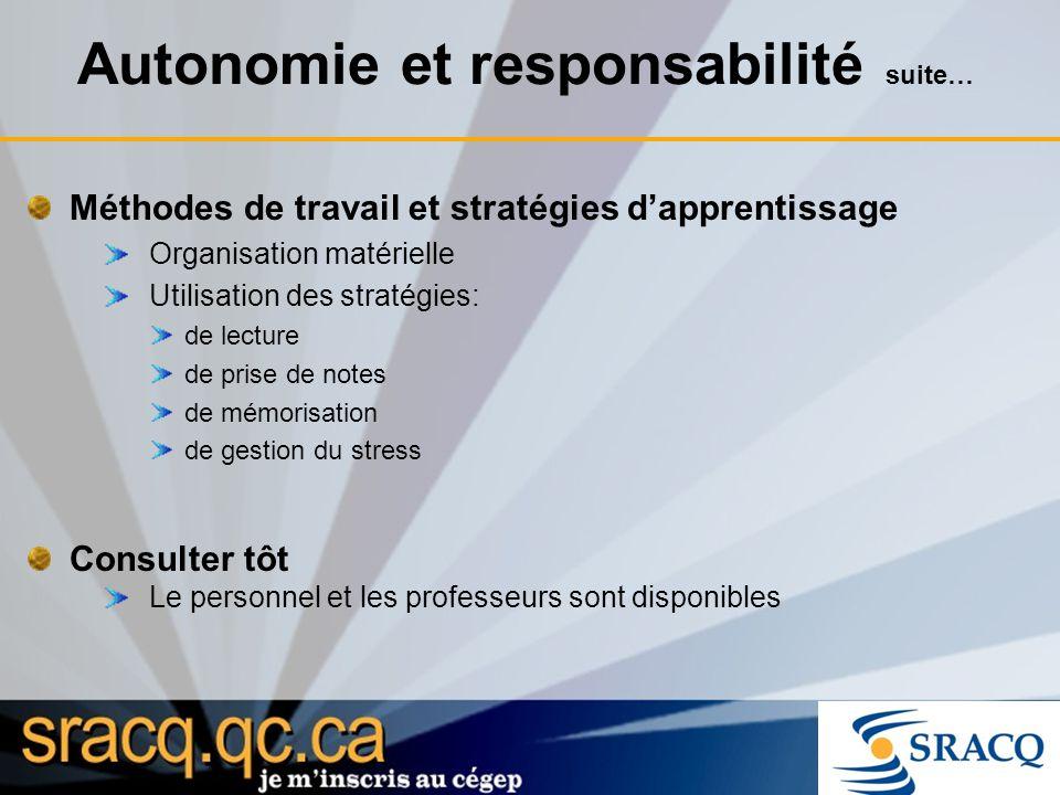 Autonomie et responsabilité suite… Méthodes de travail et stratégies dapprentissage Organisation matérielle Utilisation des stratégies: de lecture de