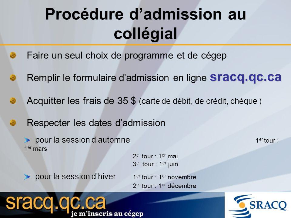 Faire un seul choix de programme et de cégep sracq.qc.ca Remplir le formulaire dadmission en ligne sracq.qc.ca Acquitter les frais de 35 $ (carte de d