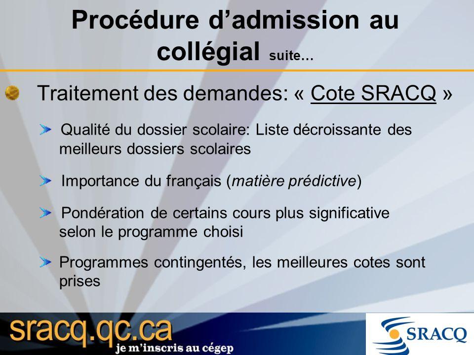 Procédure dadmission au collégial suite… Traitement des demandes: « Cote SRACQ » Qualité du dossier scolaire: Liste décroissante des meilleurs dossier