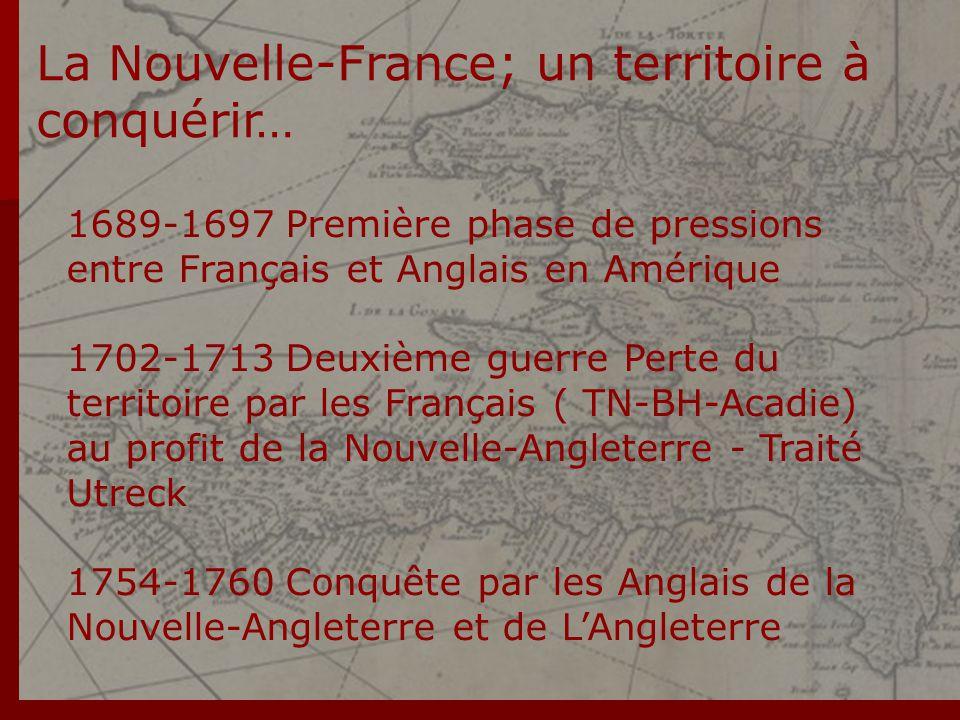 La Nouvelle-France; un territoire à conquérir… 1689-1697 Première phase de pressions entre Français et Anglais en Amérique 1702-1713 Deuxième guerre P