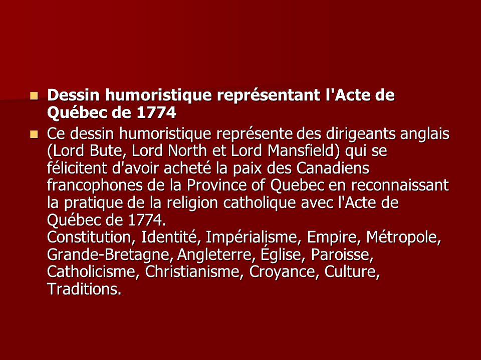 Dessin humoristique représentant l'Acte de Québec de 1774 Dessin humoristique représentant l'Acte de Québec de 1774 Ce dessin humoristique représente
