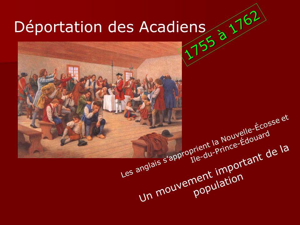 Déportation des Acadiens Les anglais sapproprient la Nouvelle-Écosse et Ile-du-Prince-Édouard Un mouvement important de la population 1755 à 1762