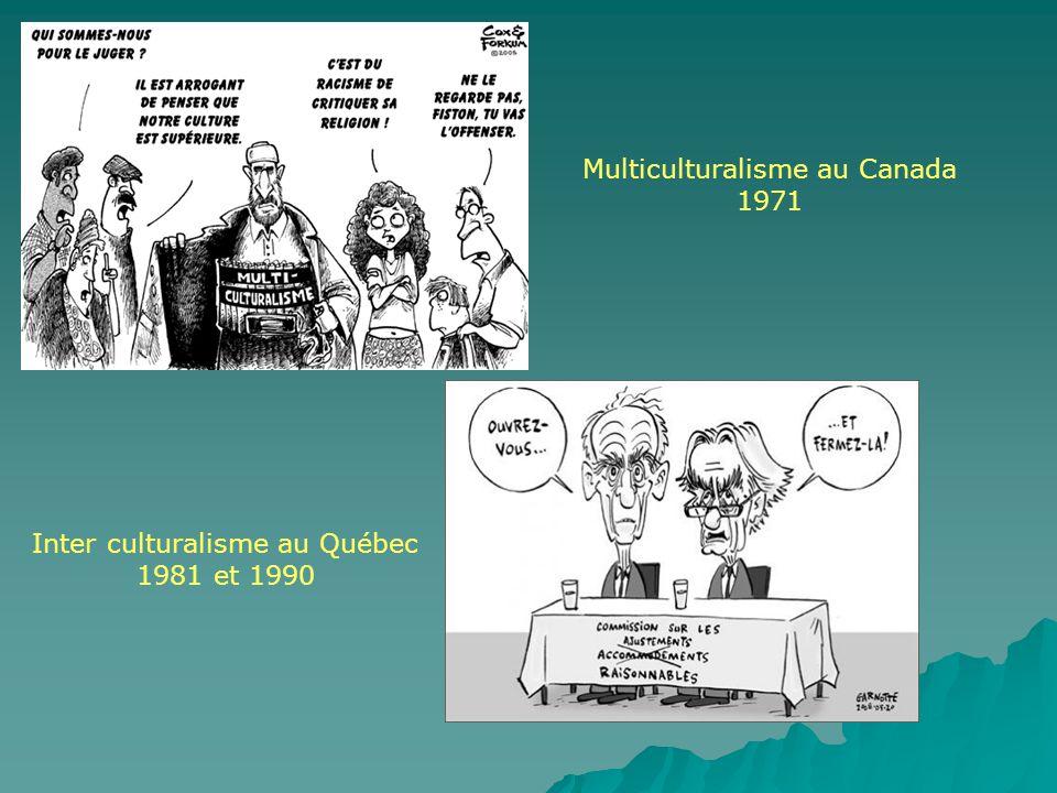 Multiculturalisme au Canada 1971 Inter culturalisme au Québec 1981 et 1990