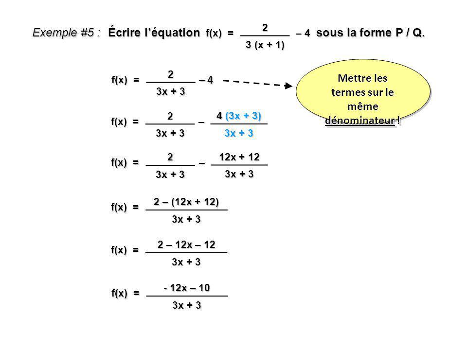 Exemple #5 : Écrire léquation sous la forme P / Q. f(x) = 2 3 (x + 1) – 4 f(x) = 2 3x + 3 – 4 f(x) = 2 3x + 3 – 4 (3x + 3) 3x + 3 f(x) = 2 3x + 3 – 12