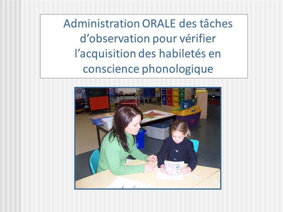 Administration ORALE des tâches dobservation pour vérifier lacquisition des habiletés en conscience phonologique